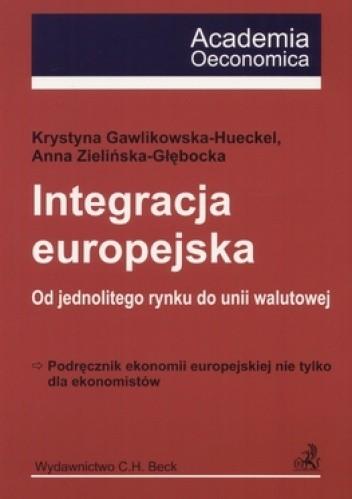 Okładka książki Integracja europejska. Od jednolitego rynku do unii walutowe