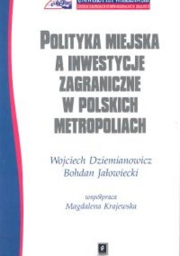 Okładka książki Polityka miejska a inwestycje zagraniczne w polskich metropoliach