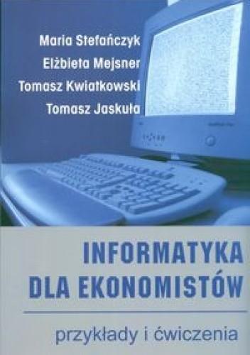 Okładka książki Informatyka dla ekonomistów. Przykłady i ćwiczenia I