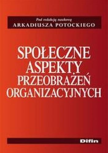 Okładka książki Społeczne aspekty przeobrażeń organizacyjnych