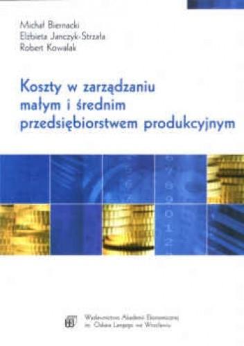 Okładka książki Koszty w zarządzaniu małym i średnim przedsiębiorstwem produkcyjnym