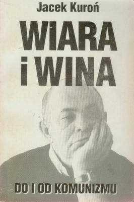 Okładka książki Wiara i wina. Do i od komunizmu
