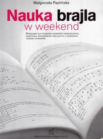 Okładka książki Nauka brajla w weekend. Podręcznik dla studentów kierunków pedagogicznych, nauczycieli, wykładowców pracujących z niewidomym uczniem i studentem