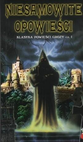 Okładka książki Niesamowite opowieści. Klasyka opowieści grozy cz. 1