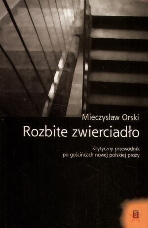 Okładka książki Rozbite zwierciadło: Krytyczny przewodnik po gościńcach nowej polskiej prozy