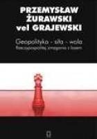 Geopolityka-siła-wola. Rzeczypospolitej zmagania z losem