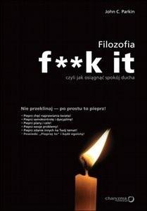 Okładka książki Filozofia f**k it, czyli jak osiągnąć spokój ducha.