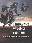 Okładka książki Czarownice, wróżbici, szamani. Podróż przez świat mitów i magii