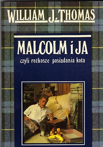 Okładka książki Malcolm i ja, czyli rozkosze posiadania kota
