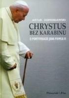 Chrystus bez karabinu. O pontyfikacie Jana Pawła II