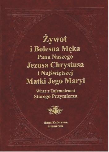 Okładka książki Żywot i bolesna Męka Pana naszego Jezusa Chrystusa i Najświętszej Matki Jego Maryi wraz z Tajemnicami Starego Przymierza