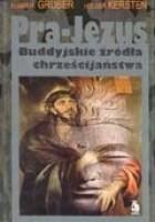 Pra-Jezus. Buddyjskie źródła chrześcijaństwa