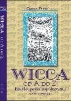 Wicca od A do Z: Encyklopedia współczesnej czarownicy