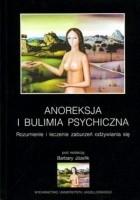 Anoreksja i bulimia psychiczna. Rozumienie i leczenie zaburzeń odżywiania się