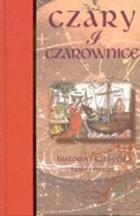 Okładka książki Czary i czarownice - historia i tradycje białej magii
