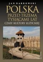 Polska przed trzema tysiącami lat. Czasy kultury łużyckiej
