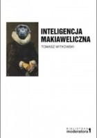 Inteligencja makiaweliczna. Rzecz o pochodzeniu natury ludzkiej