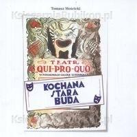 Okładka książki Teatr Qui Pro Quo Kochana stara buda