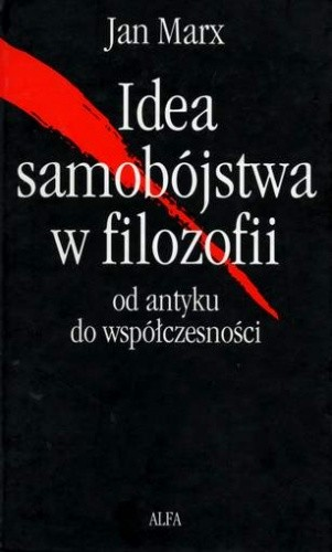 Okładka książki Idea samobójstwa w filozofii. Od antyku do współczesności