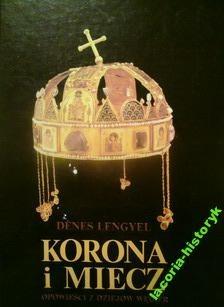 Okładka książki Korona i miecz. Opowieści z dziejów Węgier.