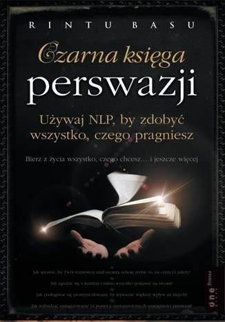 Okładka książki Czarna księga perswazji. Używaj NLP, by zdobyć wszystko czego pragniesz.
