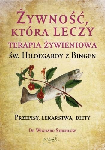 Okładka książki Żywność, która leczy. Terapia żywieniowa św. Hildegardy z Bingen