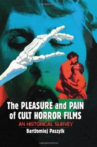 Okładka książki The Pleasure and Pain of Cult Horror Films: An Historical Survey