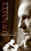 Okładka książki Dynasty. Fifty Years of Shankly's Liverpool