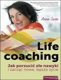 Okładka książki Life coaching. Jak porzucić złe nawyki i zacząć nowe, lepsze życie.