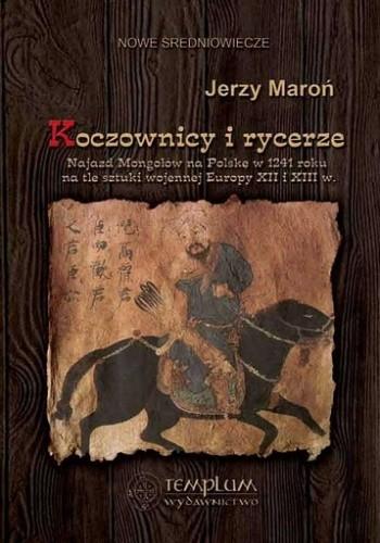 Okładka książki Koczownicy i rycerze. Najazd Mongołów na Polskę w 1241 roku na tle sztuki wojennej Europy XII i XIII wieku