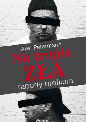 Okładka książki Na tropie zła. Raporty profilera