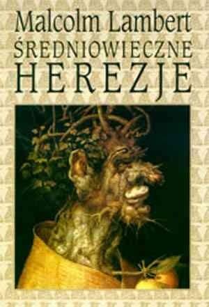 Okładka książki Średniowieczne herezje. Od reformy gregoriańskiej po reformację
