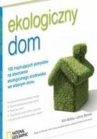 Ekologiczny dom. 100 inspirujących pomysłów na stworzenie ekologicznego środowiska we własnym domu