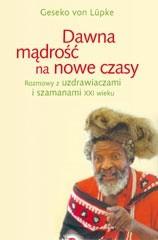 Okładka książki Dawna mądrość na nowe czasy. Rozmowy z uzdrawiaczami i szamanami XXI wieku