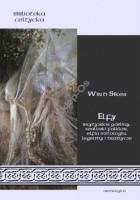 Elfy. Brytyjskie gobliny, walijski folklor, elfia mitologia, legendy i tradycje