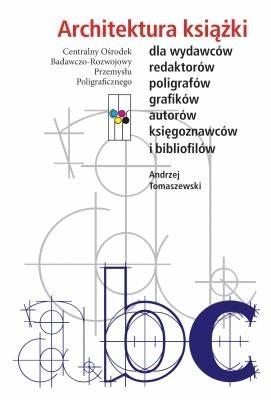 Okładka książki Architektura książki. Dla wydawców, redaktorów, poligrafów, grafików, autorów, księgoznawców i bibliofilów