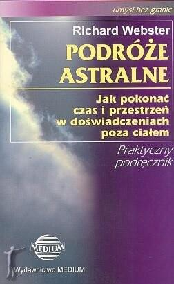 Okładka książki Podróże astralne. Jak pokonać czas i przestrzeń w doświadczeniach poza ciałem.