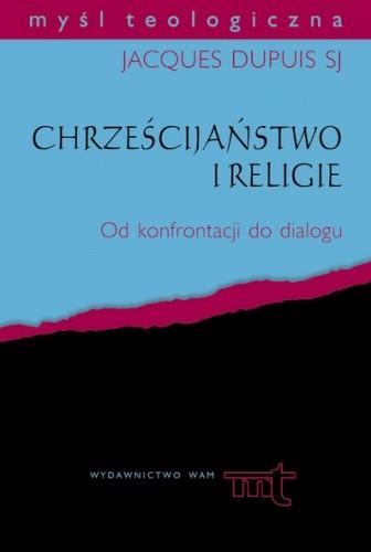 Okładka książki Chrześcijaństwo i religie. Od konfrontacji do dialogu