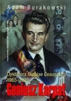 Geniusz Karpat: dyktatura Nicolae Ceauşescu 1965-1989