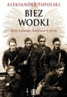 Biez Wodki. Moje wojenne przeżycia z Rosji