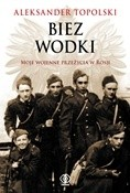 Okładka książki Biez Wodki. Moje wojenne przeżycia z Rosji