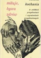 Kto miłuje, bywa zdrów czyli sztuka kochania w polskich przysłowiach i wyrażeniach przysłowiowych