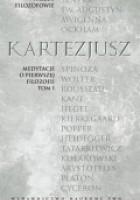 Medytacje o pierwszej filozofii.; ( podtytuł: Zarzuty uczonych mężów wraz z odpowiedziami autora ),  T. 1