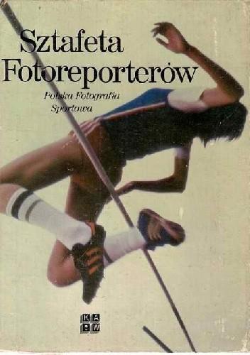 Okładka książki Sztefeta Fotoreporterów. Polska fotografia sportowa