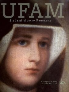 Okładka książki Ufam. Śladami siostry Faustyny