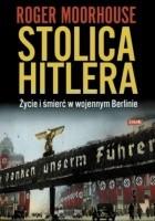 Stolica Hitlera. Życie i śmierć w wojennym Berlinie