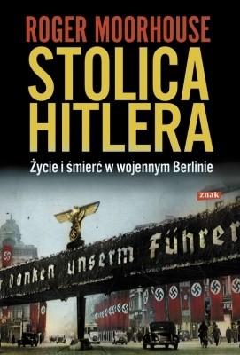 Okładka książki Stolica Hitlera. Życie i śmierć w wojennym Berlinie