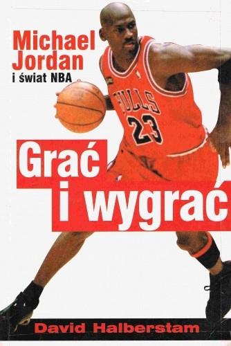 Okładka książki Grać i wygrać Michael Jordan i świat NBA