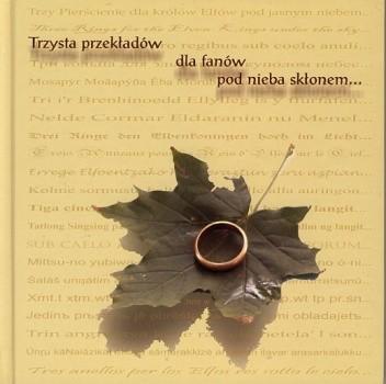 Okładka książki Trzysta przekładów dla fanów pod nieba skłonem:  Ring Rhyme J.R.R. Tolkiena w językach żywych, martwych i zmyślonych