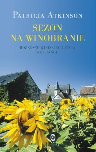Okładka książki Sezon na winobranie. Rozkosze wiejskiego życia we Francji